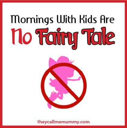 Mornings With Kids Are No Fairy Tale